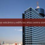 Piso volcánico y edificios altos contra sismos